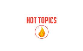 Hot Topics Resources